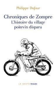 Philippe Dufour - Chroniques de Zompre - L'histoire du village poitevin disparu.