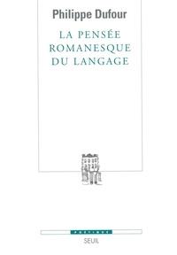 Philippe Dufour - La pensée romanesque du langage.