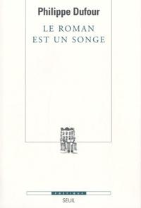 Philippe Dufour - Le roman est un songe.