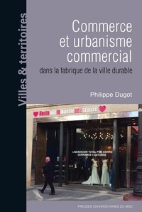 Philippe Dugot - Commerce et urbanisme commercial dans la fabrique de la ville durable.