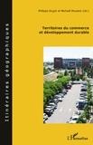 Philippe Dugot et Michaël Pouzenc - Territoires du commerce et développement durable.