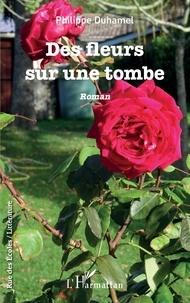 Philippe Duhamel - Des fleurs sur une tombe.