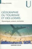 Philippe Duhamel - Géographie du tourisme et des loisirs - Dynamiques, acteurs, territoires.