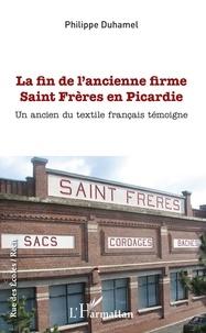 Philippe Duhamel - La fin de l'ancienne firme Saint Frères en Picardie - Un ancien du textile français témoigne.