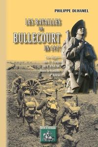 Philippe Duhamel - Les batailles de Bullecourt en 1917 - Les diggers du 1er corps de l'Anzac dans la bataille d'Arras.