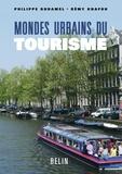 Philippe Duhamel et Rémy Knafou - Mondes urbains du tourisme.