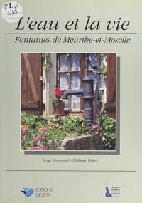 Philippe Duley et Serge Gouvenel - L'eau et la vie : fontaines de Meurthe-et-Moselle.
