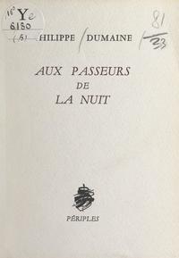 Philippe Dumaine et Claude Bénady - Aux passeurs de la nuit.