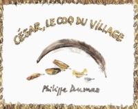 Philippe Dumas - César, le coq du village.