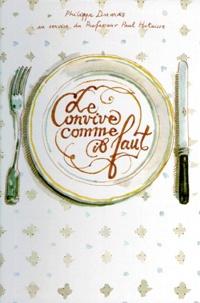 Philippe Dumas - Le Convive comme il faut - Guide des usages de table pour les gourmands qui veulent être réinvités.