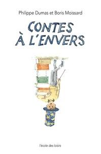 Philippe Dumas et Boris Moissard - Les contes à l'envers.
