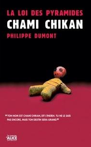 Philippe Dumont - La Loi des pyramides : Chami Chikan - Tome 1 - Trilogie.