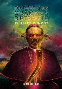 Philippe Dumont - Pour quelques grammes d'éternité.