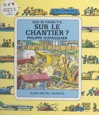 Philippe Dupasquier et Claude Lauriot Prévost - Sur le chantier ?.