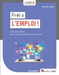 Philippe Duport - Prêt à l'emploi ! - 60 outils en ligne pour chercher du boulot comme un pro.