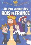 Philippe Dupuis et Jack Garnier - 30 jeux autour des rois de France.