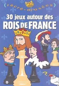 30 jeux autour des rois de France - Philippe Dupuis |