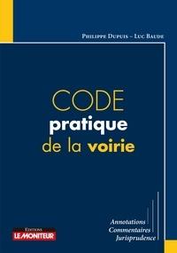 Philippe Dupuis et Luc Baude - Code pratique de la voirie.