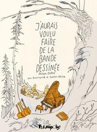 Philippe Dupuy et Dominique Ané - J'aurais voulu faire de la bande dessinée.