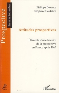 Philippe Durance - Attitudes prospectives - Eléments d'une histoire de la prospective en France après 1945.