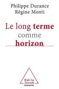 Philippe Durance et Régine Monti - Le long terme comme horizon - Système d'anticipation et métamorphose des organisations.