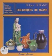 Philippe Durand et  Collectif - Céramiques du Maine - Ligron, Malicorne, Prévelles, Bonnétable et les autres.