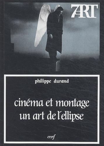 Philippe Durand - Cinéma et montage : un art de l'ellipse.