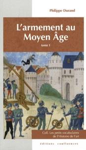 Philippe Durand - L'armement au Moyen Age - Tome 1.