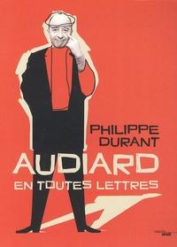 Philippe Durant - Audiard en toutes lettres.