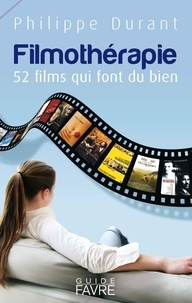 Philippe Durant - Filmothérapie - 52 films qui font du bien.