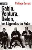 Philippe Durant - Gabin, Ventura, Delon... - Les légendes du polar.