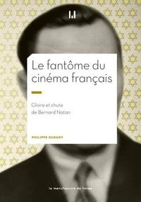 Philippe Durant - Le fantôme du cinéma français - Gloire et chute de Bernard Natan.