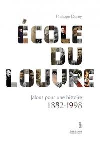 Philippe Durey - École du Louvre - Jalons pour une histoire 1882-1998.