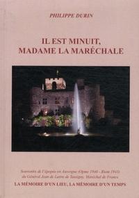 Philippe Durin - Il est minuit, Madame la Marechale - Souvenirs de l'épopée en Auvergne (Opme 1940 - Riom 1943) du Général Jean de Lattre de Tassigny, Maréchal de France.