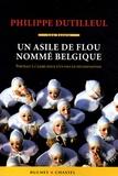 Philippe Dutilleul - Un asile de flou nommé Belgique - Portrait à l'aigre-doux d'un pays en décomposition.