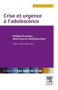 Philippe Duverger et Marie-Jeanne Guedj-Bourdiau - Crise et urgence à l'adolescence.