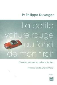 Philippe Duverger - La petite voiture rouge au fond de mon tiroir - Et autres rencontres extraordinaires.