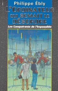 Philippe Ebly - Les Conquérants de l'Impossible  : L'ordinateur qui semait le désordre.