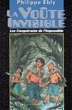 Philippe Ebly - Les Conquérants de l'Impossible Tome 2 : La Voûte Invisible.