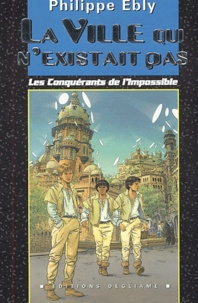 Philippe Ebly - Les conquérants de l'Impossible Tome 4 : La Ville qui n'existait pas.