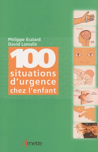 Philippe Ecalard et David Lamalle - 100 situations d'urgence chez l'enfant.