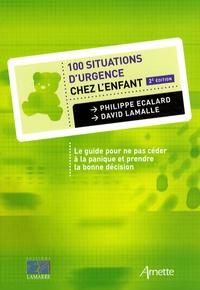 Philippe Ecalard et David Lamalle - 100 Situations d'urgence chez l'enfant - Le guide pour ne pas céder à la panique et prendre la bonne décision.