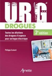 Philippe Ecalard - URG' drogues - Toutes les dilutions des drogues d'urgence pour seringue électrique.
