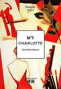 Philippe Ehly - Charlotte Tome 1 : Paris, Milan, Moscou.