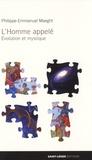 Philippe-Emmanuel Maeght - L'homme appelé - Evolution et mystique.