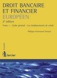 Philippe-Emmanuel Partsch - Droit bancaire et financier européen - Tome 1, Cadre général, les établissements de crédit.
