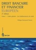 Philippe-Emmanuel Partsch - Droit bancaire et financier européen - Tome 1 - Cadre général - Les établissements de crédit.