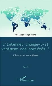 Philippe Engelhard - Internet change-t-il vraiment nos sociétés ? - L'Internet et ses problèmes.