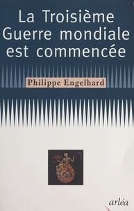 Philippe Engelhard - La troisième guerre mondiale est commencée.
