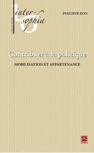 Philippe Eon - Contribuer à la politique : Mobilisation et appartenance.